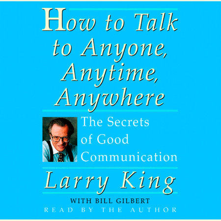How to Talk to Anyone, Anytime, Anywhere by Larry King