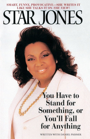 You Have to Stand for Something or You'll Fall for Anything by Star Jones