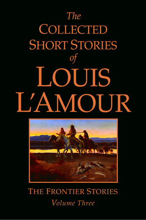 The Collected Short Stories of Louis L'Amour: Unabridged Selections from The Frontier Stories: Volume 3 by Louis L'Amour
