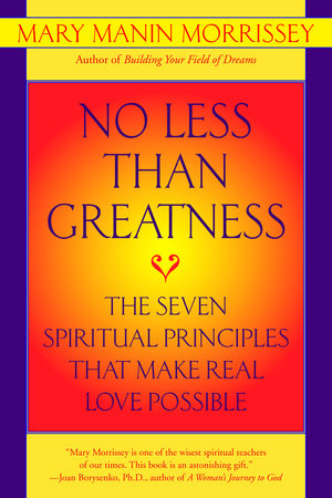 No Less Than Greatness by Mary Manin Morrissey