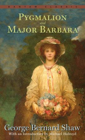 Pygmalion and Major Barbara by George Bernard Shaw