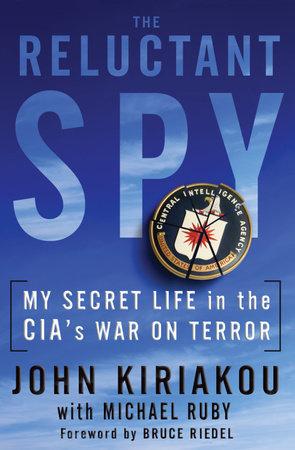 The Reluctant Spy by John Kiriakou