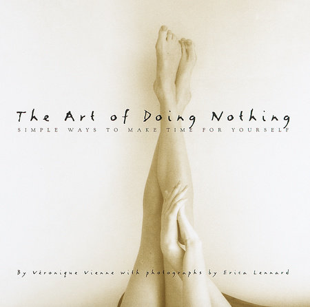 The Art of Doing Nothing by Veronique Vienne and Erica Lennard