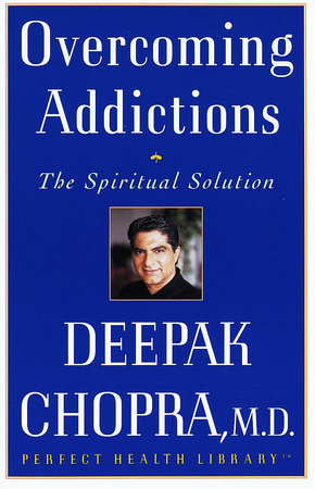 Overcoming Addictions by Deepak Chopra, M.D.