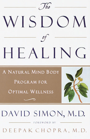 The Wisdom of Healing by Deepak Chopra, M.D. and David Simon, M.D.