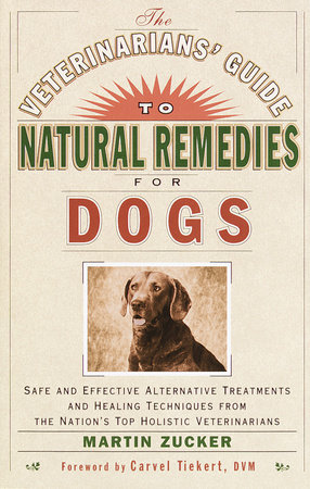 The Veterinarians' Guide to Natural Remedies for Dogs by Martin Zucker