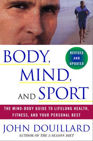 Body, Mind, And Sport by John Douillard