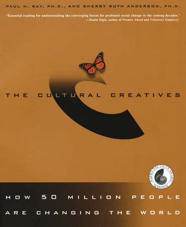The Cultural Creatives by Paul H. Ray, Ph.D. and Sherry Ruth Anderson