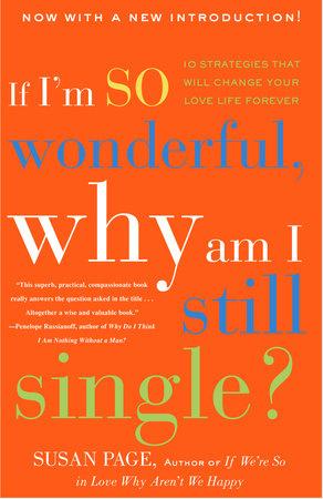 If I'm So Wonderful, Why Am I Still Single? by Susan Page