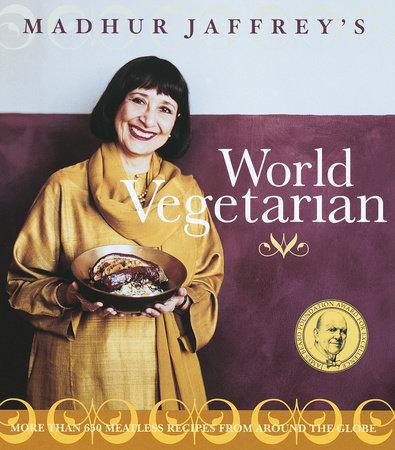 Madhur Jaffrey's World Vegetarian by Madhur Jaffrey