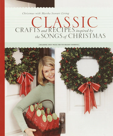 Classic Crafts and Recipes Inspired by the Songs of Christmas by Martha Stewart Living Magazine