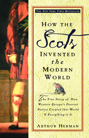 How the Scots Invented the Modern World by Arthur Herman