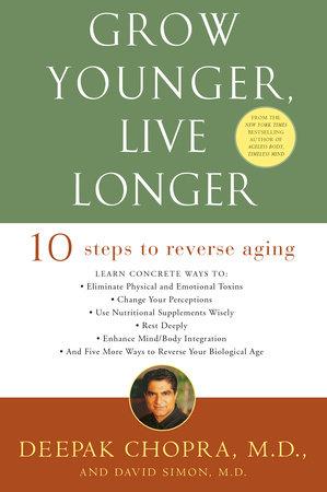 Grow Younger, Live Longer by Deepak Chopra, M.D.