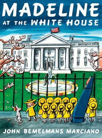 Madeline at the White House by John Bemelmans Marciano