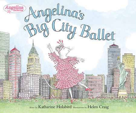 Angelina's Big City Ballet by Katharine Holabird