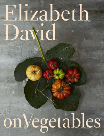 Elizabeth David on Vegetables by Elizabeth David
