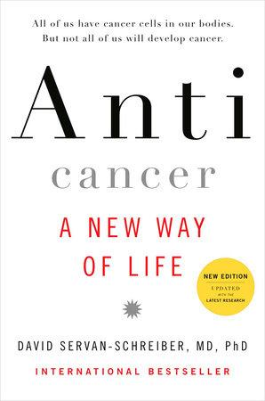 Anticancer, A New Way of Life by David Servan-Schreiber MD, PhD