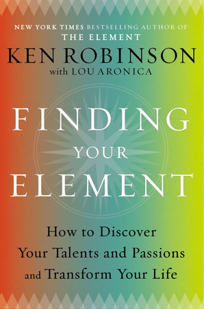 Finding Your Element by Ken Robinson Ph.D. and Lou Aronica