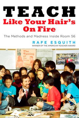 Teach Like Your Hair's on Fire by Rafe Esquith