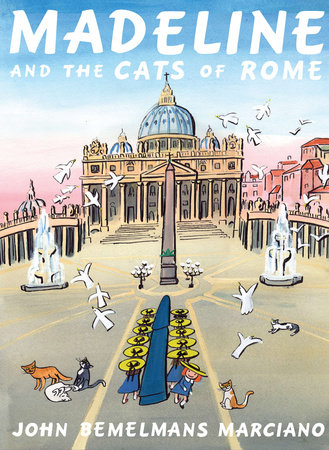 Madeline and the Cats of Rome by John Bemelmans Marciano