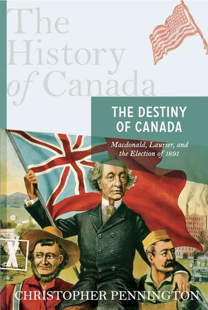 The History of Canada Series: The Destiny of Canada by Christopher Pennington