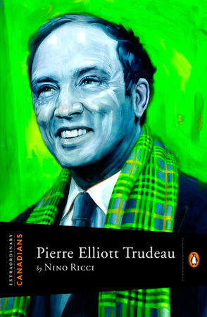 Extraordinary Canadians Pierre Elliott Trudeau by Nino Ricci