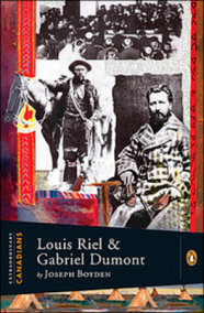 Extraordinary Canadians: Louis Riel and Gabriel Dumont