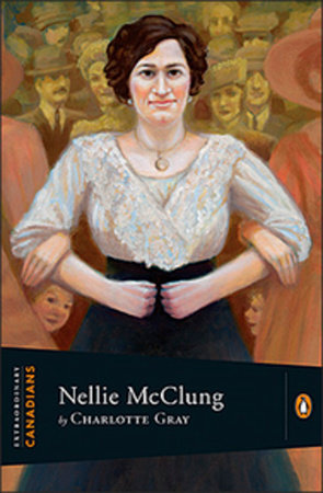 Extraordinary Canadians Nellie McClung by Charlotte Gray