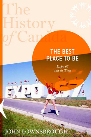 The History of Canada Series: The Best Place To Be by John Lownsbrough