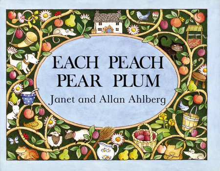 Each Peach Pear Plum by Allan Ahlberg and Janet Ahlberg