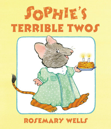 Sophie's Terrible Twos by Rosemary Wells
