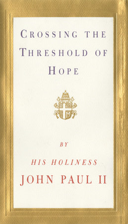 Crossing the Threshold of Hope by Pope John Paul II