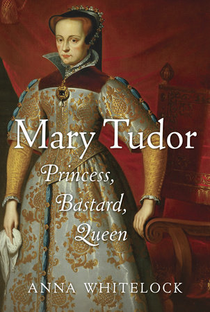 Mary Tudor by Anna Whitelock