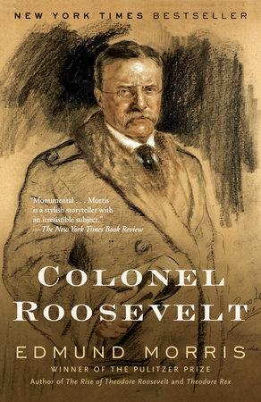 Colonel Roosevelt by Edmund Morris