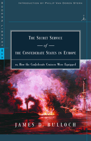 The Secret Service of the Confederate States in Europe by James D. Bulloch