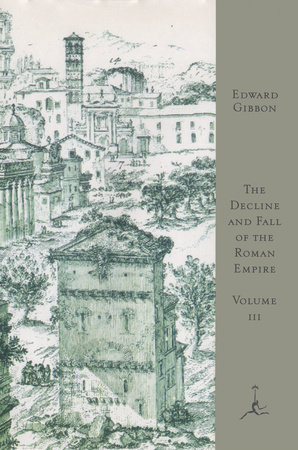 The Decline and Fall of the Roman Empire, Volume III by Edward Gibbon