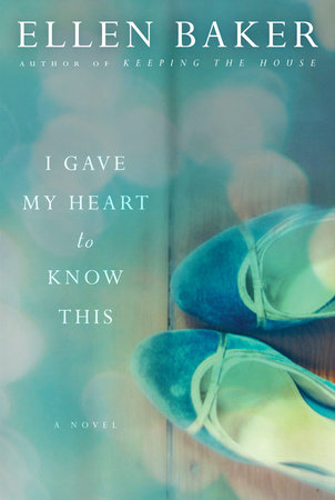 I Gave My Heart to Know This by Ellen Baker