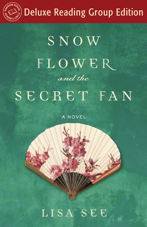 Snow Flower and the Secret Fan (Random House Reader's Circle Deluxe Reading Group Edition) by Lisa See