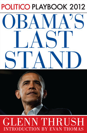 Obama's Last Stand: Playbook 2012 (POLITICO Inside Election 2012) by Glenn Thrush and Politico