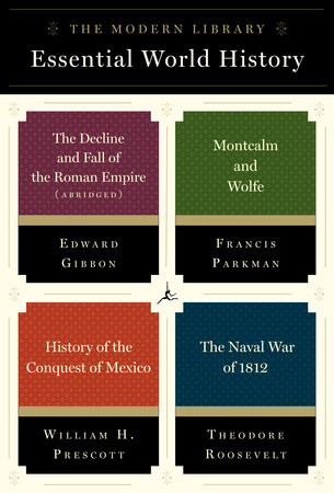 The Modern Library Essential World History 4-Book Bundle by Edward Gibbon, Francis Parkman, William H. Prescott and Theodore Roosevelt
