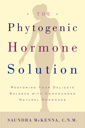 The Phytogenic Hormone Solution by Dr. Saundra Koke McKenna