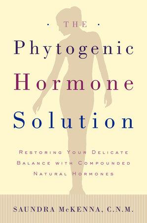 The Phytogenic Hormone Solution by Dr. Saundra Koke McKenna