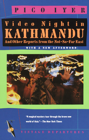 Video Night in Kathmandu by Pico Iyer