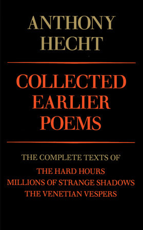 Collected Earlier Poems by Anthony Hecht
