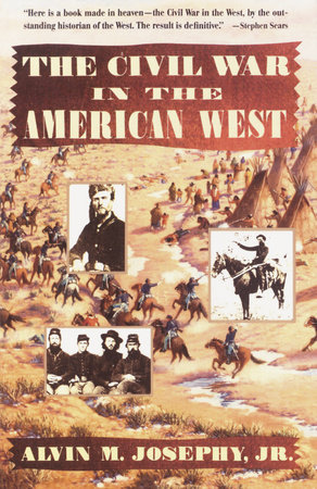 The Civil War in the American West by Alvin M. Josephy, Jr.