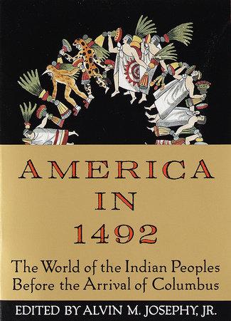 America In 1492 by Alvin M. Josephy, Jr.