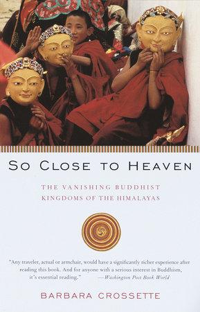 So Close To Heaven by Barbara Crossette