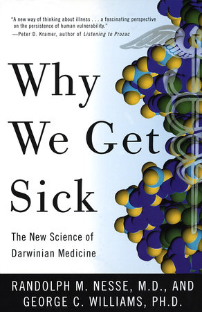 Why We Get Sick: by Randolph M. Nesse and George C. Williams
