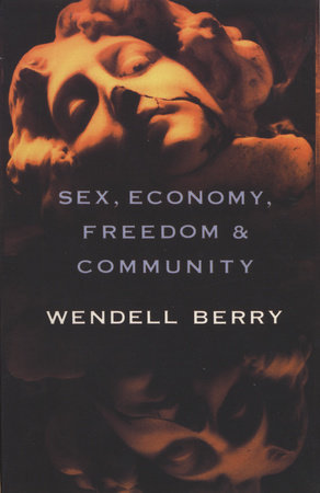 Sex, Economy, Freedom & Community by Wendell Berry