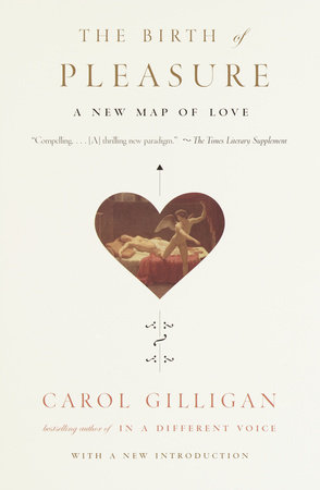 The Birth of Pleasure by Carol Gilligan
